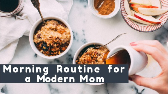 Morning Routine for this Modern Mom
