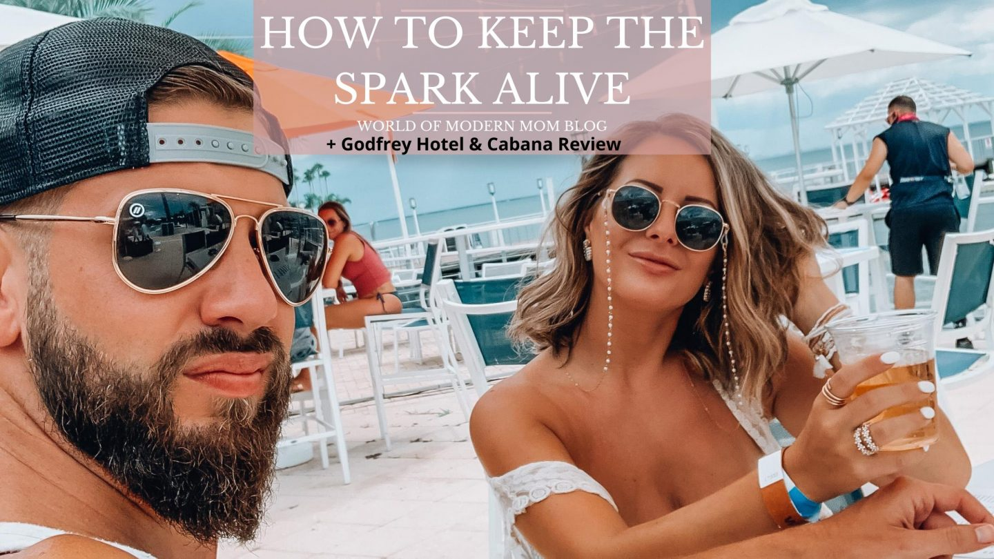 Keeping the Spark Alive + Godfrey Hotel & Cabana Review
